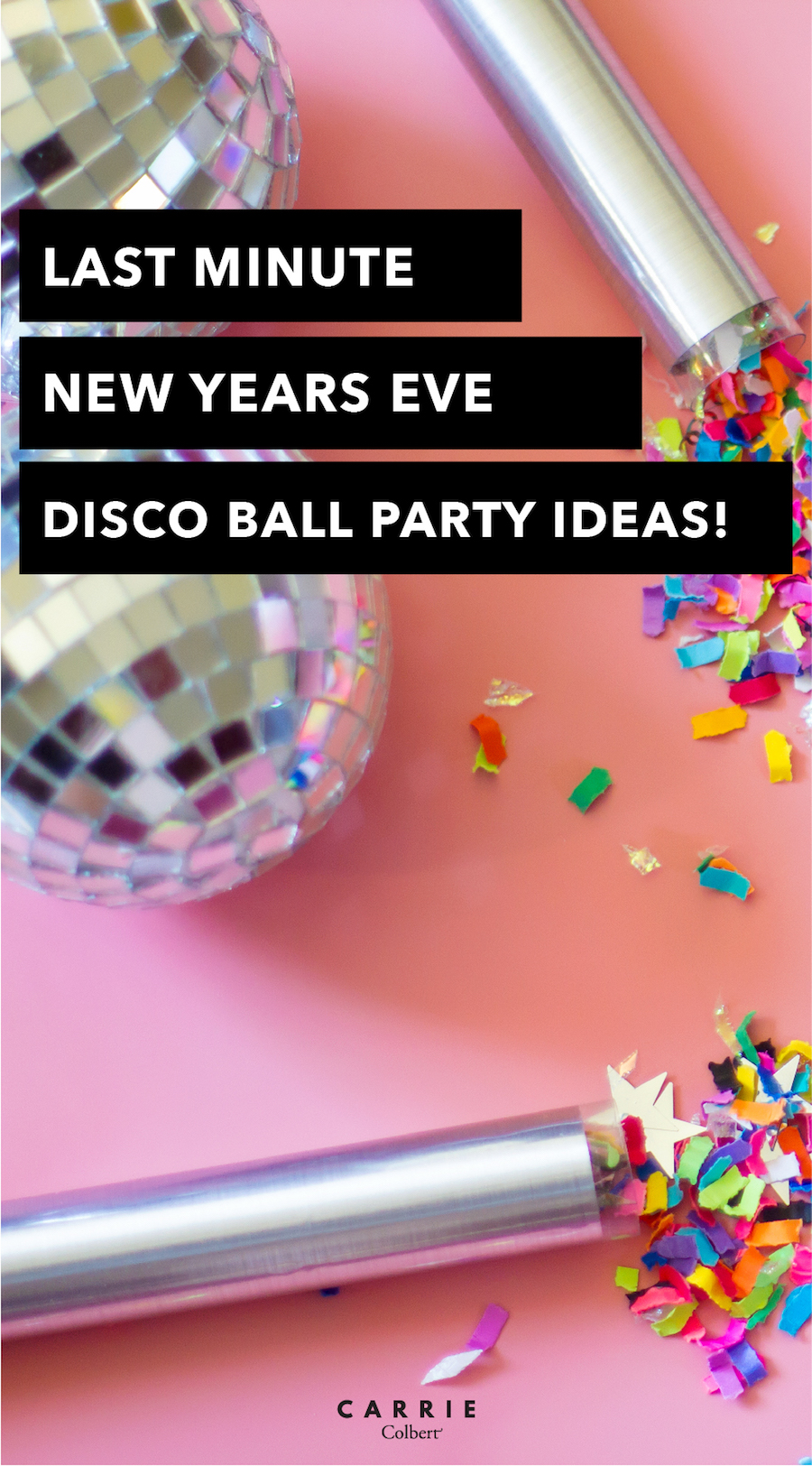 6 ideas for hosting a disco ball inspired new year 39 s eve party carrie colbert - Last minute new year s eve party ideas ...